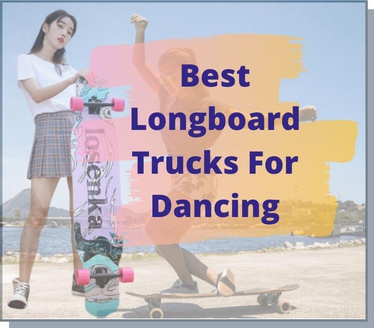 best longboard trucks for dancing