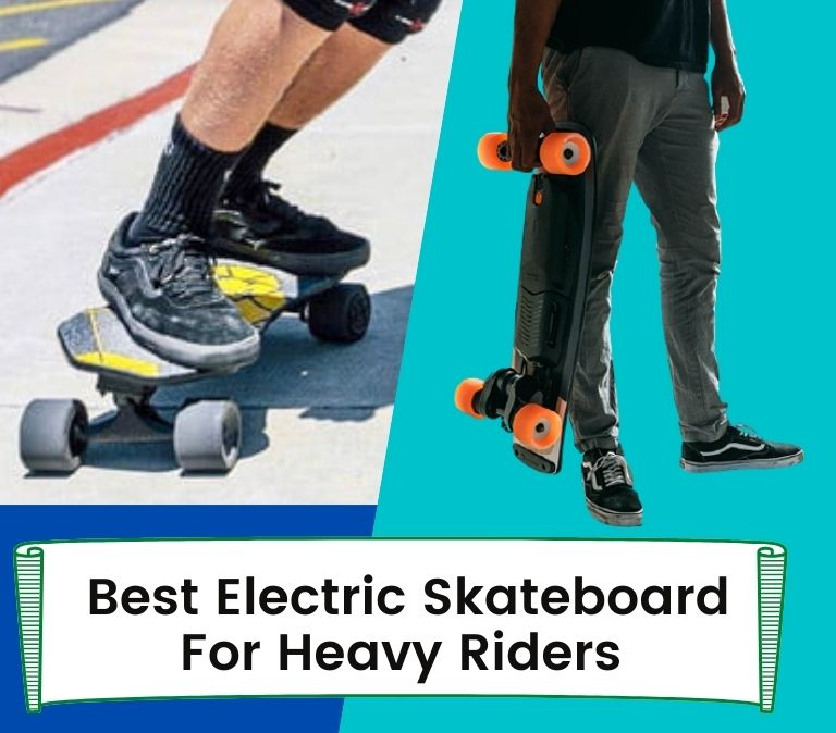 best electric skateboard for heavy riders