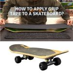 how to apply grip tape to a skateboard